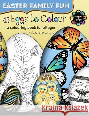 45 Eggs to Colour - Easter Colouring - Easter Family Fun Lesley Smitheringale 9781530796069