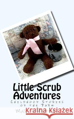 Little Scrub Adventures: Childhood Stories of the Farm Marti Ritter 9781530805495