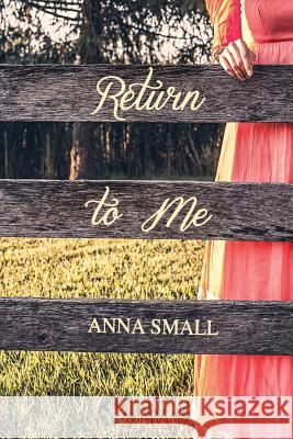Return to Me Anna Small 9781530813377