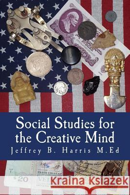 Social Studies for the Creative Mind Jeffrey B. Harris 9781530833603