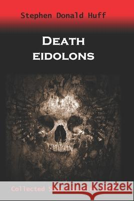 Death Eidolons: Collected Short Stories 2014 Stephen Donald Huf 9781530838370 Createspace Independent Publishing Platform