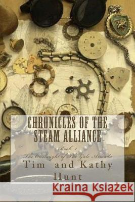 Chronicles of the Steam Alliance: Book I the Onslaught of the Gale Armada Tim Hunt Kathy Hunt 9781530882595