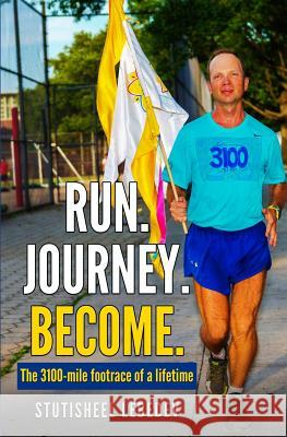 Run Journey Become - The 3100-Mile Footrace of a Lifetime Stutisheel Lebedev 9781530888184 Createspace Independent Publishing Platform