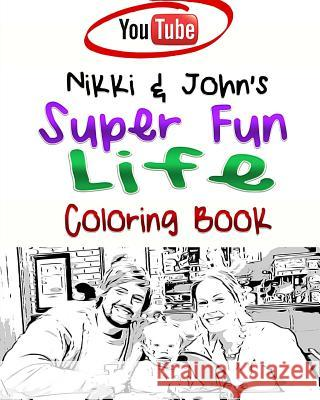 Nikki & John's Super Fun Life Coloring Book!: The Coloring Book That Celebrates