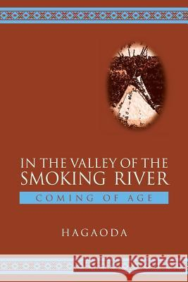 In the Valley of the Smoking River: Coming of Age Hagaoda                                  Ronald a. McMillian Robert F. Wolf 9781530900749