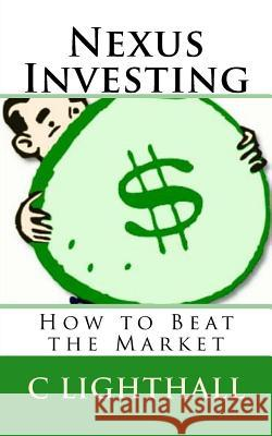 Nexus Investing: How to Beat the Market C. Lighthall 9781530902149