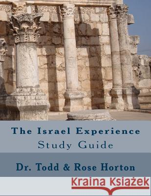 The Israel Experience Study Guide Dr Todd Allen Horton Rose Cross Horton 9781530920044