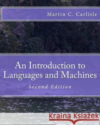 An Introduction to Languages and Machines Martin C. Carlisle 9781530932016