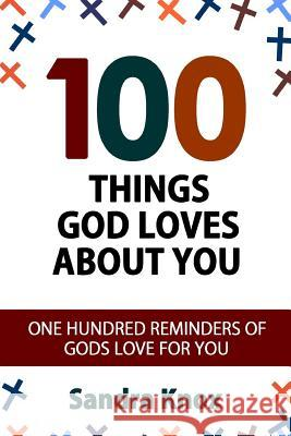 100 Things God Loves about You: One Hundred Reminders of Gods Love for You Sandra Krox 9781530938704