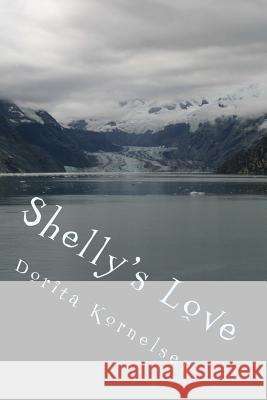 Shelly's Love Dorita Lynn Kornelsen 9781530941490