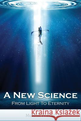 A New Science: From Light to Eternity Mukesh Prasad 9781530948383