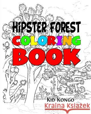 Hipster Forest Coloring Book Kid Kongo 9781530948734 Createspace Independent Publishing Platform
