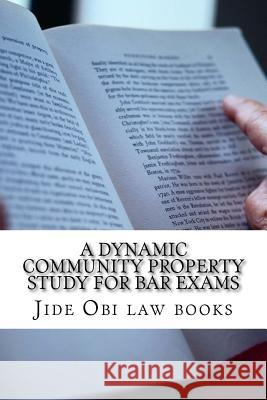 A Dynamic Community Property Study for Bar Exams: Includes Reverse Pereira and Reverse Van Camp! Jide Obi La 9781530952595