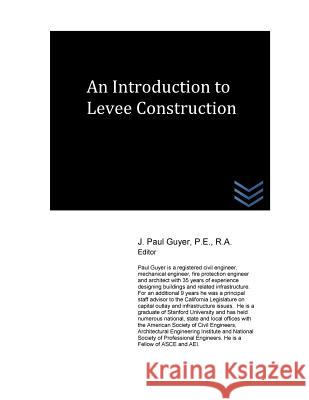 An Introduction to Levee Construction J. Paul Guyer 9781530953189