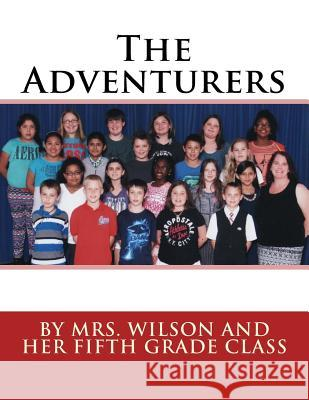 The Adventurers: By Mrs. Wilson and Her Fifth Grade Class Kristen Wilson Jolyn Joslin-Burt 9781530954889