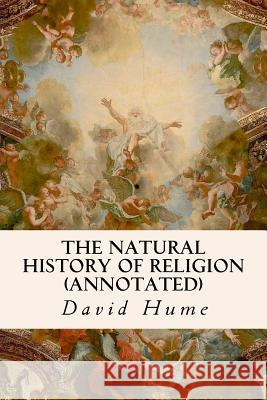 The Natural History of Religion (Annotated) David Hume 9781530958689 Createspace Independent Publishing Platform