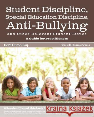Student Issues: A Guide for Practitioners: Student Discipline, Special Education Discipline, Anti-Bullying and Other Relevant Student Dora J. Dome 9781530963546