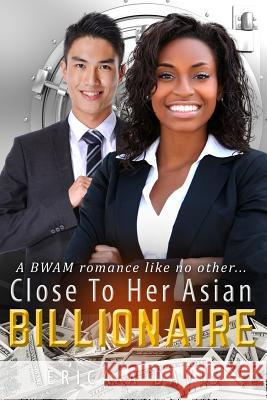 Close to Her Asian Billionaire: A Bwam Love Story for Adults Erica a. Davis 9781530964789