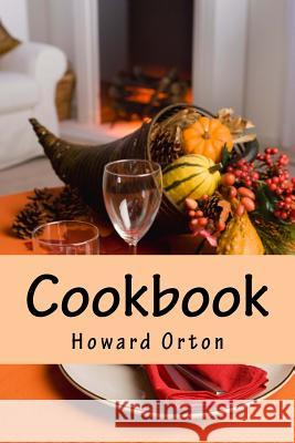 Cookbook: Foods I Ienjoy MR Howard H. Orto 9781530964932