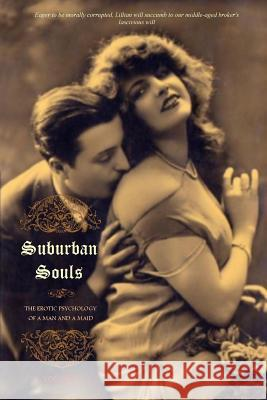 Suburban Souls (Volume I): The Erotic Psychology of a Man and a Maid Anonymous                                Charles Carrington Locus Elm Press 9781530967766