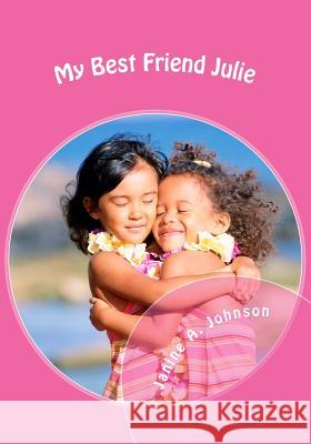 My Best Friend Julie Janine a. Johnson 9781530969135