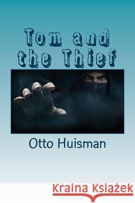 Tom and the Thief Otto Reijnold Huisman 9781530972487