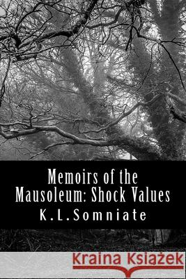 Memoirs of the Mausoleum: Shock Values K. L. Somniate 9781530975815