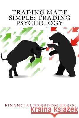 Trading Made Simple: Trading Psychology Financial Freedom Press 9781530984695