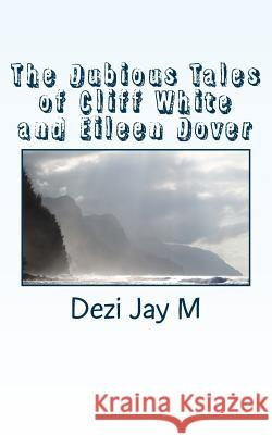 The Dubious Tales of Cliff White and Eileen Dover Dezi Jay M 9781530994007