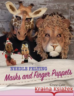Needle Felting Masks and Finger Puppets Terese Cato 9781530996308