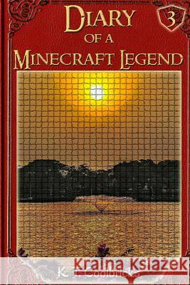 Diary of a Minecraft Legend: Book 3 K. T. Coolbricks 9781530998067