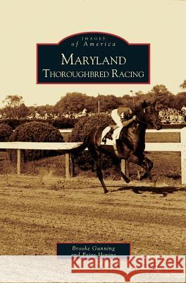 Maryland Thoroughbred Racing Brooke Gunning Paige Horine 9781531625092 Arcadia Library Editions