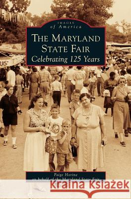 Maryland State Fair: Celebrating 125 Years Paige Horine 9781531625924 Arcadia Library Editions