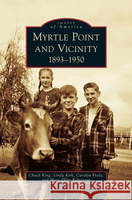 Myrtle Point and Vicinity, 1893-1950 Chuck King Linda Kirk Carolyn Prola 9781531675721 Arcadia Library Editions