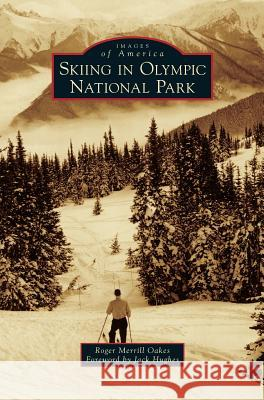 Skiing in Olympic National Park Roger Merrill Oakes Jack Hughes 9781531677046