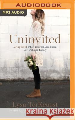 Uninvited: Living Loved When You Feel Less Than, Left Out, and Lonely - audiobook Lysa TerKeurst 9781531831547