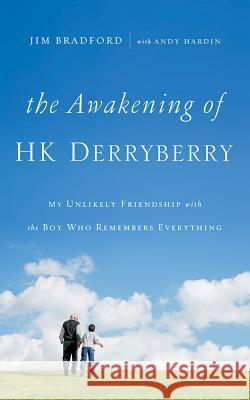 The Awakening of H.K. Derryberry: My Unlikely Friendship with the Boy Who Remembers Everything - audiobook Jim Bradford Andy Hardin 9781531831714