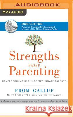 Strengths Based Parenting: Developing Your Children's Innate Talents - audiobook Mary Reckmeyer Jennifer Robison Teri Clark Linden 9781531865511