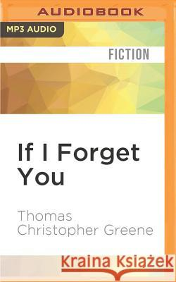 If I Forget You - audiobook Thomas Christopher Greene Kevin Pariseau 9781531889203
