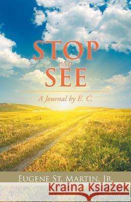 Stop and See: A Journal by E. C. Jr. Eugene S 9781532007729