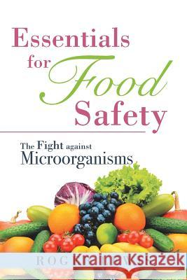 Essentials for Food Safety: The Fight Against Microorganisms Roger Lewis 9781532016196