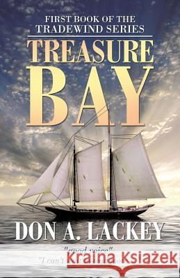 Treasure Bay: First Book of the Tradewind Series Don a. Lackey 9781532021596