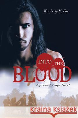 Into the Blood: A Jeremiah Whyte Novel Kimberly K. Fox 9781532030642