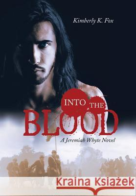 Into the Blood: A Jeremiah Whyte Novel Kimberly K. Fox 9781532030659