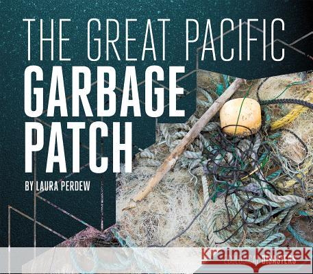 The Great Pacific Garbage Patch Laura Perdew 9781532110238 Essential Library