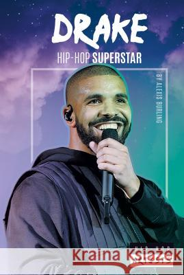 Drake: Hip-Hop Superstar Alexis Burling 9781532113277