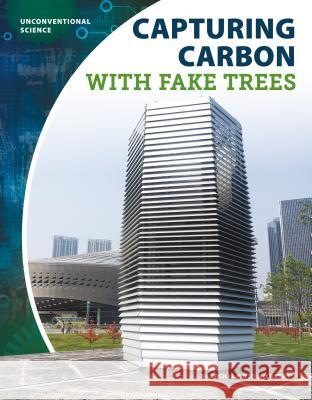 Capturing Carbon with Fake Trees Cecilia Pinto McCarthy 9781532118968 Core Library