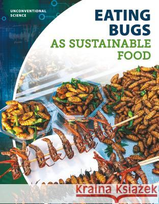 Eating Bugs as Sustainable Food Cecilia Pinto McCarthy 9781532118999 Core Library