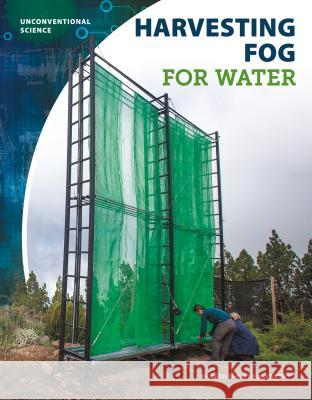 Harvesting Fog for Water Cecilia Pinto McCarthy 9781532119002 Core Library