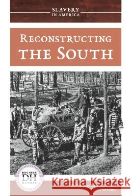 Reconstructing the South Duchess Harris Nel Yomtov 9781532119262 Essential Library